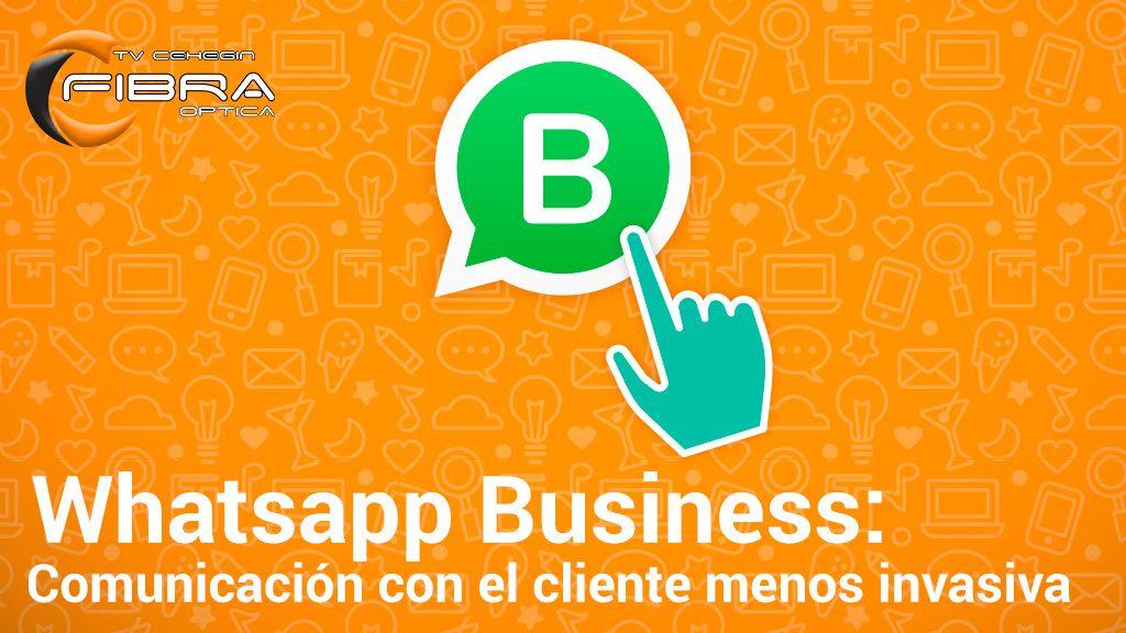 Whatsapp Business: Una comunicación con el cliente menos invasiva