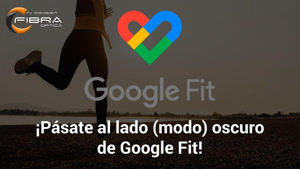 ¡Pásate al lado (modo) oscuro de Google Fit!